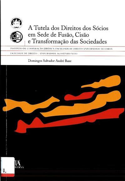 A tutela dos direitos dos sócios em sede de fusão, cisão e transformação das sociedades (Domingos Salvador André Baxe)