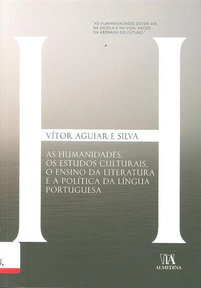 As humanidades, os estudos culturais, o ensino da literatura e a política da língua portuguesa (Vítor Aguiar e Silva)