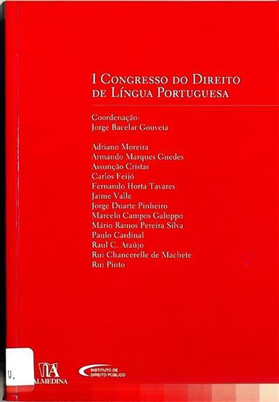 I Congresso do Direito de Língua Portuguesa (org. Faculdade de Direito da Universidade Nova de Lisboa,  Instituto de Direito Público, Centro de Investigação e Desenvolvimento sobre Direito e Sociedade)