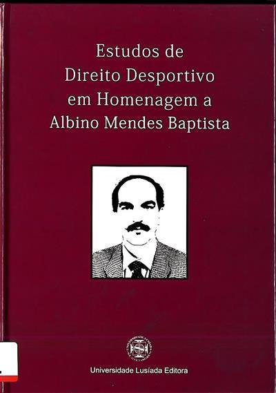 Estudos de direito desportivo em homenagem a Albino Mendes Baptista (coord. Sofia de Barros e Carvalhosa, Alexandre Miguel Cavaco Picanço Mestre, Lúcio Miguel Teixeira Correia)