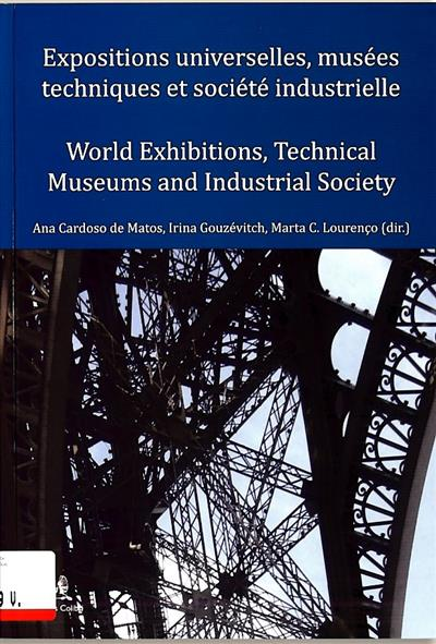 Expositions universelles, musées techniques et société industrielle (dir. Ana Cardoso de Matos, Irina Gouzévitch, Marta C. Lourenço)