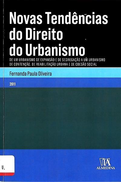Novas tendências do direito do urbanismo (Fernanda Paula Oliveira)