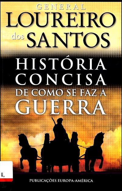 História concisa de como se faz a guerra (José Alberto Loureiro dos Santos)