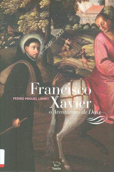 Francisco Xavier, o aventureiro de Deus (Pedro Miguel Lamet)