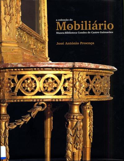 Colecção de mobiliário do Museu-Biblioteca Condes Castro de Guimarães (José António Proença)