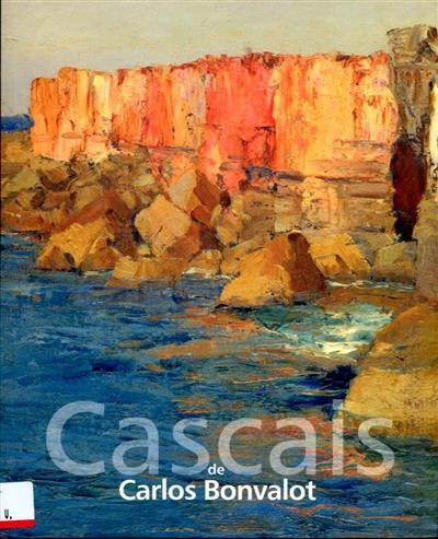 Cascais de Carlos Bonvalot (org. Câmara Municipal de Cascais. Museus Municipais, Museu Biblioteca Condes de Castro Guimarães)