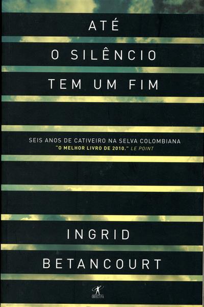 Até o silêncio tem um fim (Ingrid Betancourt)