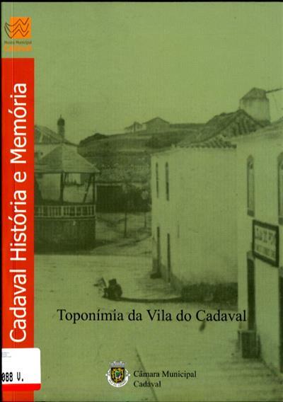 Toponímia da Vila do Cadaval (coord. André Filipe Vítor Melícias, António João Várzea Corrêa)