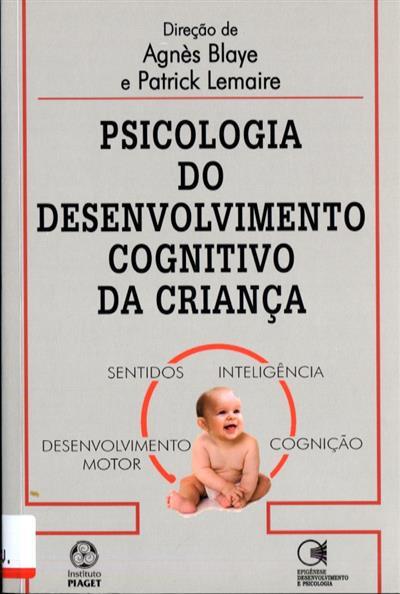 Psicologia do desenvolvimento cognitivo da criança (dir. Agnès Blaye, Patrick Lemaire)