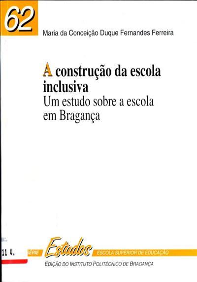 A construção da escola inclusiva ( Maria da Conceição Duque Fernandes Ferreira)