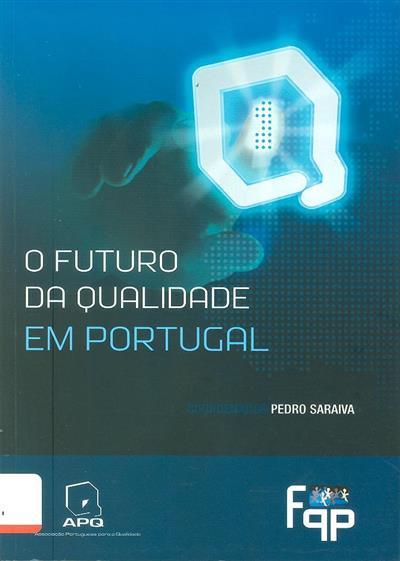 O  futuro da qualidade em Portugal (Pedro Saraiva... [et al.])