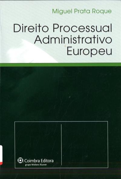 Direito processual administrativo europeu (Miguel Prata Roque)