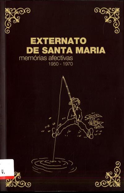 Externato de Santa Maria (coord. Emília Maria Santiago Miranda, Maria Lurdes Lima e Castro)