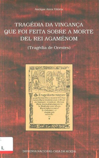 Tragédia da vingança que foi feita sobre a morte del Rei Agaménom (Anrique Aires Vitória)