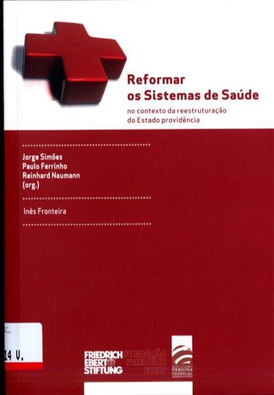 """Reformar os sistemas de saúde no contexto da reestruturação do Estado providência (Conferência Internacional """"Reformar..."""")"""