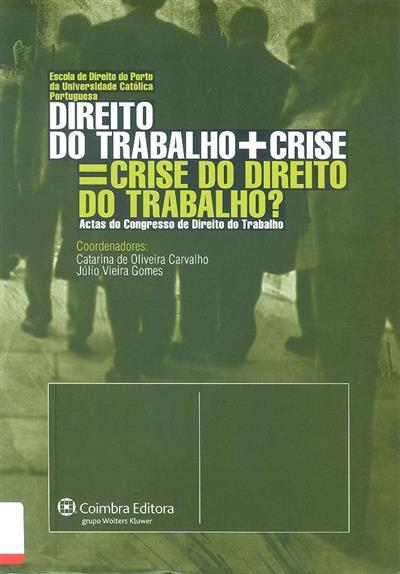 Direito do trabalho + crise = crise do direito do trabalho? (do Congresso de Direito do Trabalho....)