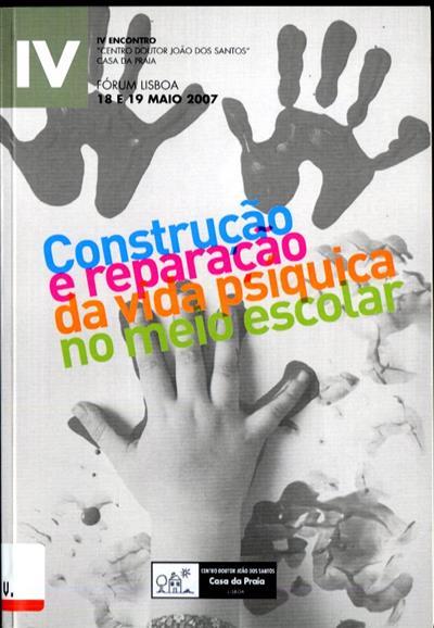 Construção e reparação da vida psíquica no meio escolar (do IV Encontro do Centro Doutor João dos Santos - Casa da Praia)