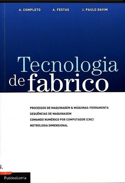 Tecnologia de fabrico (A. Completo, A. Festas, J. Paulo Davim)