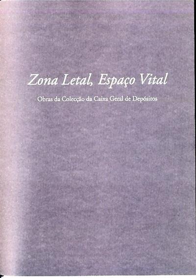 Zona letal, espaço vital (texto, concep. ed. Sara Antónia Matos)