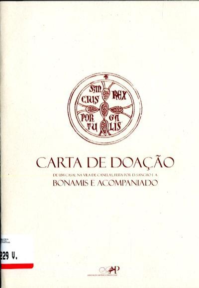Carta de doação de um casal na Vila de Canelas, feita por D. Sancho I a bonamis e acompaniado (coord. José Valle de Figueiredo)