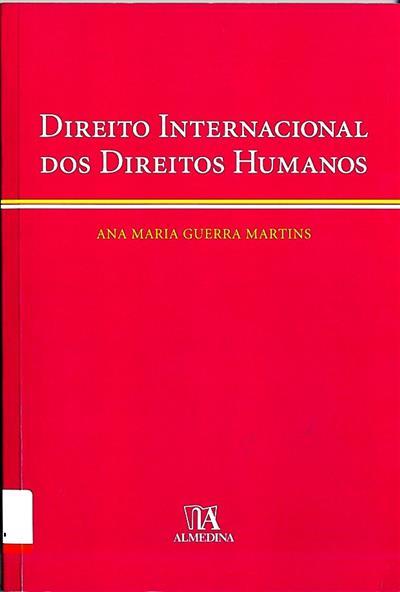 Direito internacional dos direitos humanos (Ana Maria Guerra Martins)