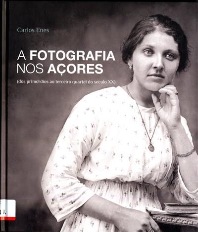 A fotografia nos Açores (Carlos Enes)