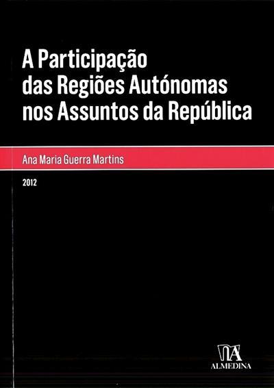 A participação das Regiões Autónomas nos assuntos da República (Ana Maria Guerra Martins)