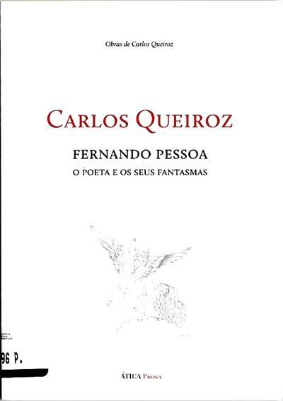 Fernando Pessoa, o poeta e os seus fantasmas (Carlos Queiroz)
