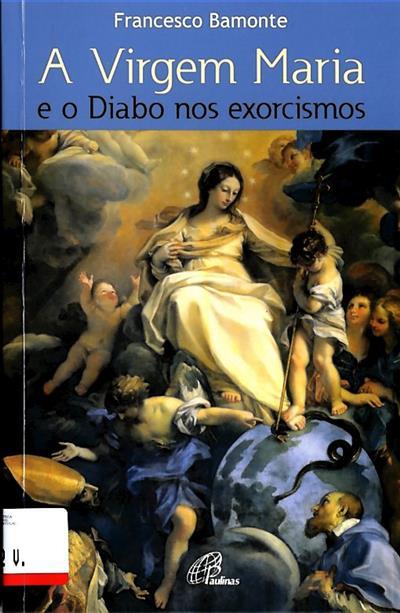 A Virgem Maria e o Diabo nos exorcismos (Francesco Bamonte)
