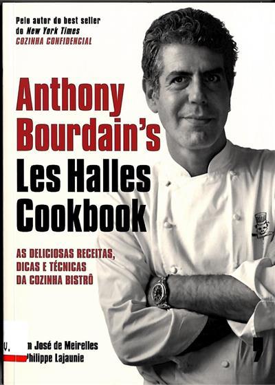 Anthony Bourdain's les halles cookbook (José de Meirelles, Philippe Lajaunie)