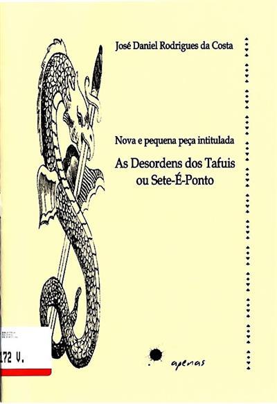 Nova e pequena peça intitulada As desordens dos Tafuis ou Sete-É-Ponto (José Daniel Rodrigues da Costa)