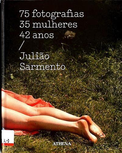 72 fotografias, 35 mulheres, 42 anos (Julião Sarmento)