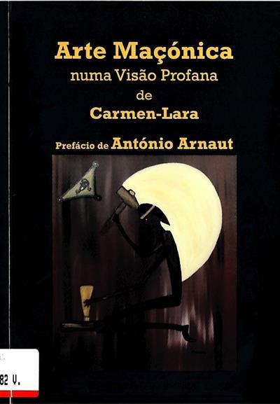 Arte maçónica numa visão profana de Carmen-Lara ( pref. António Arnaut)