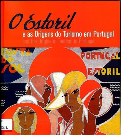 O Estoril e as origens do turismo em Portugal, 1911-1931 (coord. António Carvalho, João Miguel Henriques)