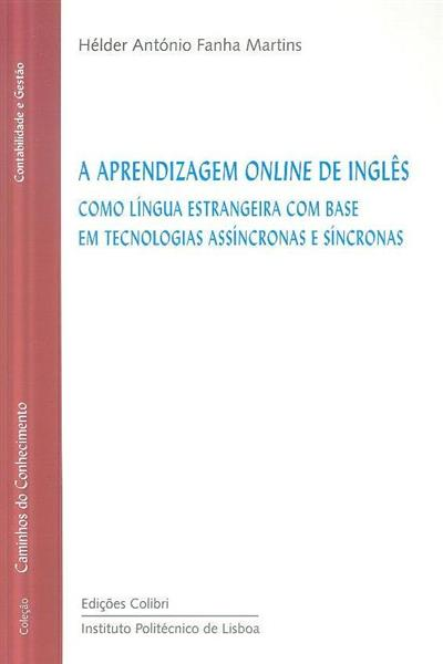 A aprendizagem online de inglês como língua estrangeira com base em tecnologias assíncronas e síncronas (Hélder António Fanha Martins)