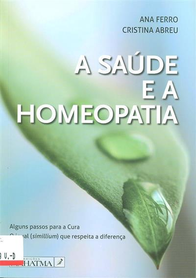 A saúde e a homeopatia (Ana Ferro, Cristina Abreu)