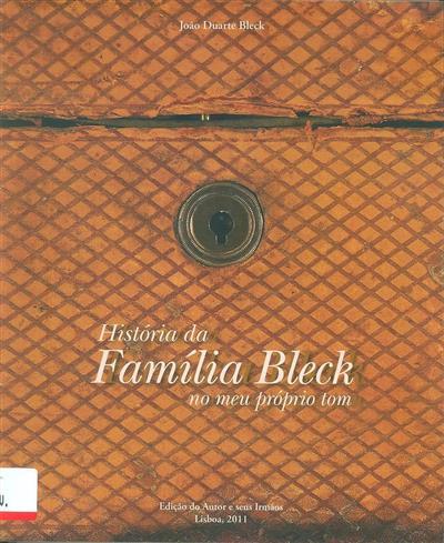 História da família Bleck no meu próprio tom (João Duarte Bleck)