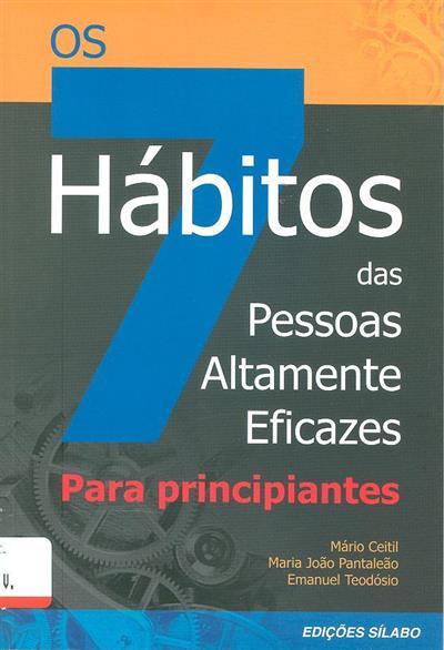 Os 7 hábitos das pessoas altamente eficazes (Mário Ceitil, Maria João Pantaleão, Emanuel Teodósio)