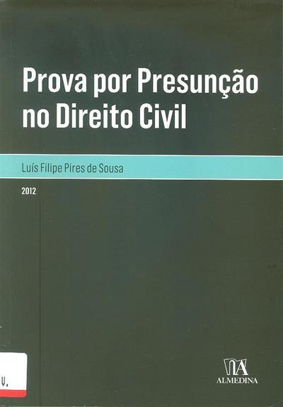 Prova por presunção no direito civil (Luís Filipe Pires de Sousa)