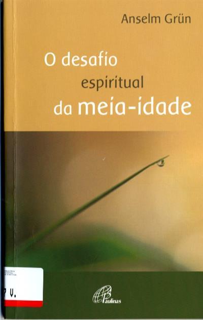 O desafio espiritual da meia-idade (Anselm Grün)