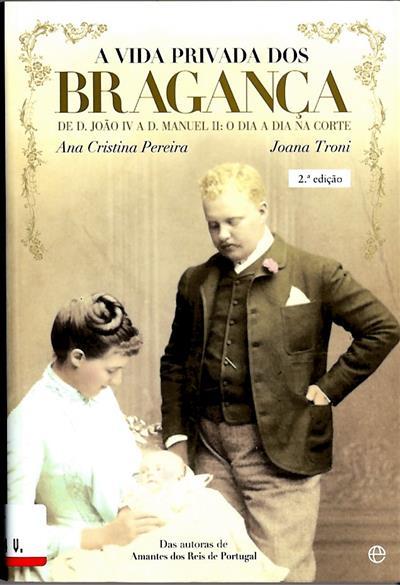 A vida privada dos Bragança (Ana Cristina Pereira, Joana Troni)