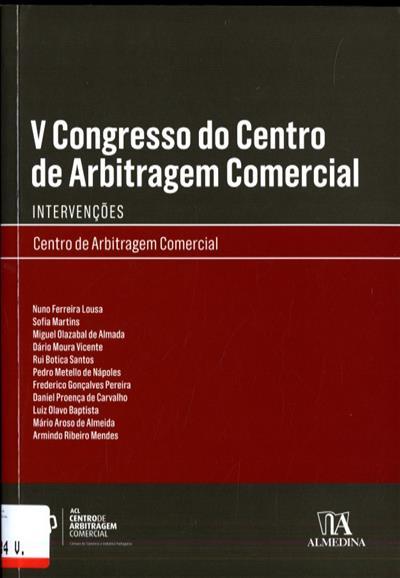 V Congresso do Centro de Arbitragem da Câmara de Comércio e Indústria Portuguesa (org. Centro de Arbitragem Comercial da Associação Comercial de Lisboa)