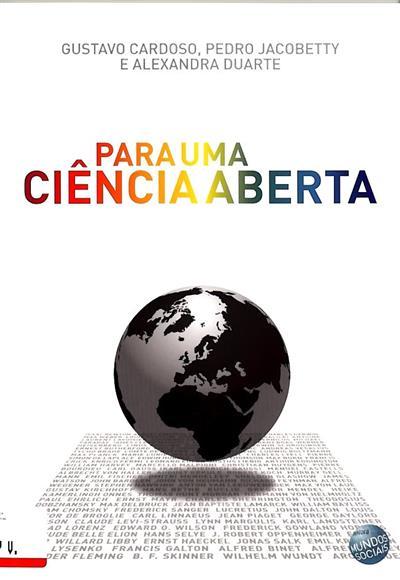 Para uma ciência aberta (Gustavo Cardoso, Pedro Jacobetty, Alexandra Duarte)