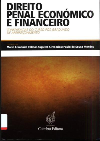 Direito penal económico e financeiro (coord. Maria Fernanda Palma, Augusto Silva Dias, Paulo de Sousa Mendes)