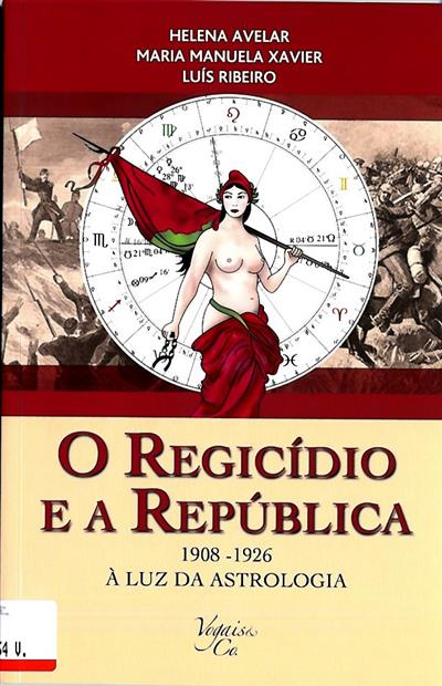 O regicídio e a república (Helena Avelar, Maria Manuela Xavier, Luís Ribeiro)