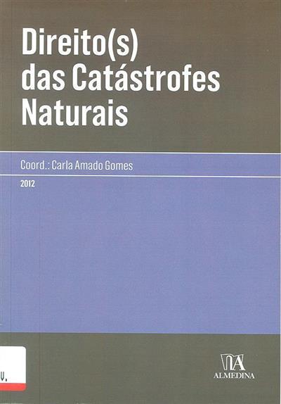 Direito(s) das catástrofes naturais (coord. Carla Amado Gomes)