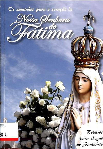 Os caminhos para o coração de Nossa Senhora de Fátima (dir. Anabela Cardoso)