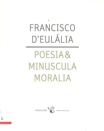 Poesia & minuscula moralia (Francisco d' Eulália)