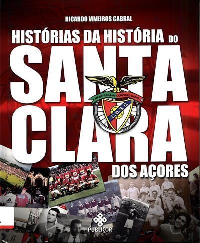 Histórias da história do Santa Clara dos Açores (Ricardo Viveiros Cabral)