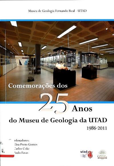 Comemorações dos 25 anos do Museu de Geologia da UTAD, 1986-2011 (coord. Elisa Preto Gomes, Carlos Coke, Paulo Favas)